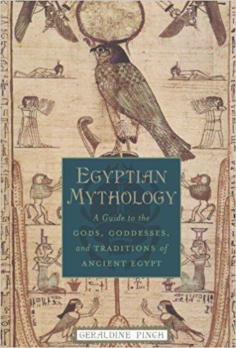 A Guide to the Gods, Goddesses, and Traditions of Ancient Egypt
